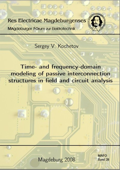 Ansehen Bd. 28 (2008): Kochetov, Sergey V.: Time- and frequency-domain modeling of passive interconncection structured in field and circuit analysis